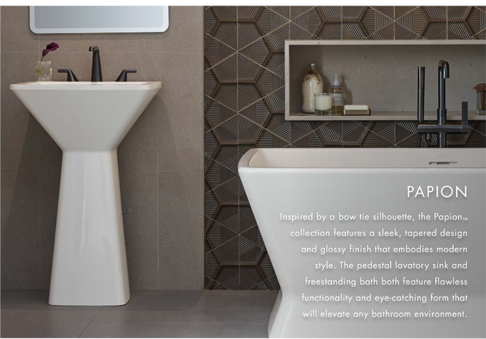 PAPION  |  Inspired by a bow tie silhouette, the Papion™ collection features a sleek, tapered design and glossy finish that embodies modern style. The pedestal lavatory sink and freestanding bath both feature flawless functionality and eye-catching form that will elevate any bathroom environment.