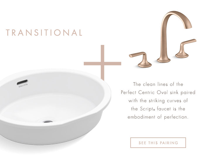 TRANSITIONAL   |   The clean lines of the Perfect Centric Oval sink paired with the striking curves of the Script® faucet is the embodiment of perfection. [ SEE THIS PAIRING ]