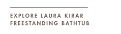 EXPLORE LAURA KIRAR FREESTANDING BATHTUB