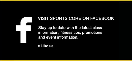 Visit Sports Core on Facebook - Stay up to date with the latest class information, fitness tips, promotions and event information. Like us