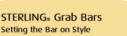 STERLING® Grab Bars Setting the Bar on Style